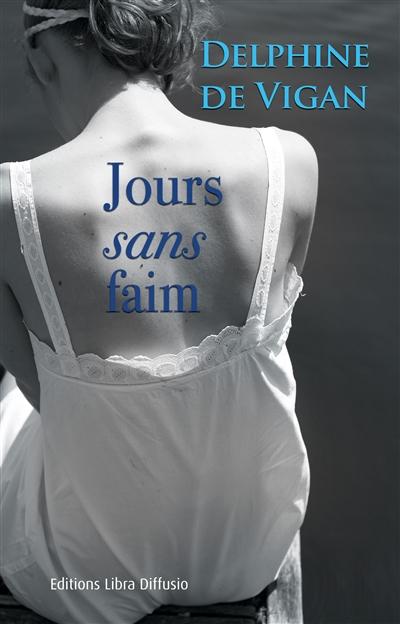 Jours sans faim : roman / Delphine de Vigan | Vigan, Delphine de. Auteur