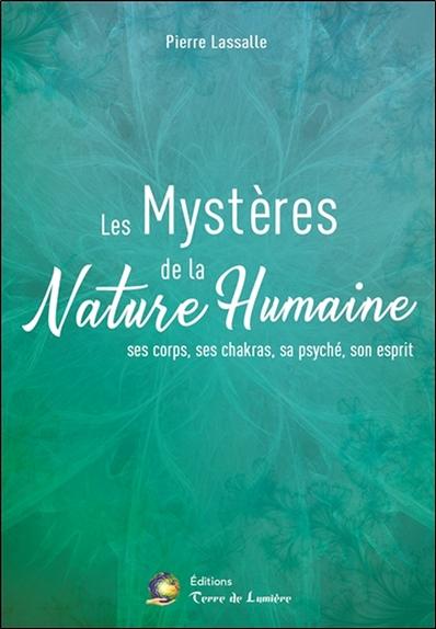 Les mystères de la nature humaine : ses corps, ses chakras, sa psyché, son esprit