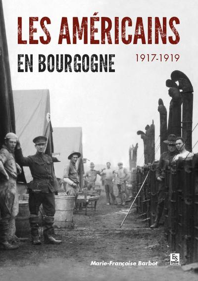 Les Américains en Bourgogne : 1917-1919