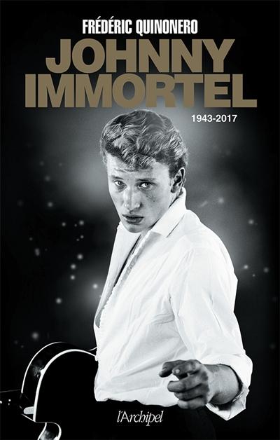 Johnny immortel : 1943-2017 / Frédéric Quinonero |