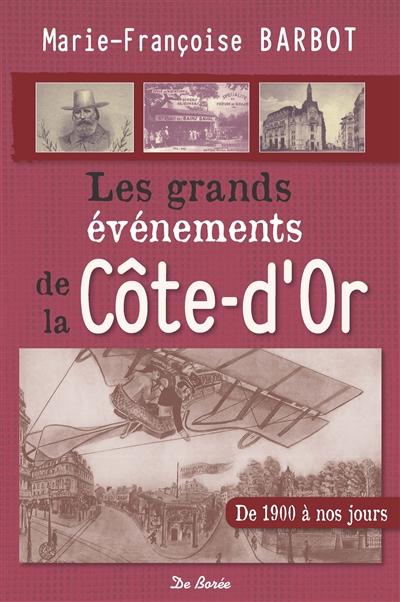 Les grands événements de la Côte-d'Or : de 1900 à nos jours