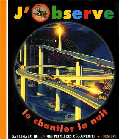 J'observe le chantier la nuit / conçu par Claude Delafosse, réalisé par Pierre-Marie Valat et Gallimard jeunesse | Delafosse, Claude (1951-....). Auteur