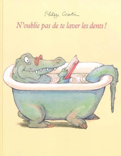 N'oublie pas de te laver les dents ! | Corentin, Philippe (1936-....). Auteur