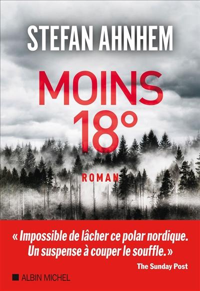 Moins 18° : roman / Stefan Ahnhem | Ahnhem, Stefan (1966-....). Auteur