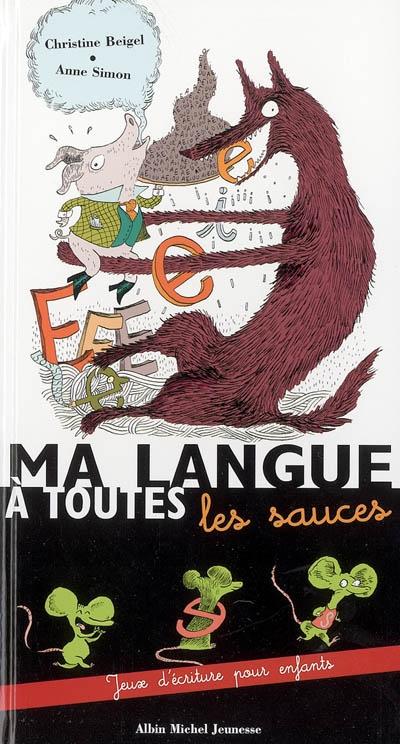 Ma langue à toutes les sauces : jeux d'écriture pour enfants   Christine Beigel