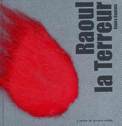 Raoul la terreur | Cantais, Claire. Auteur