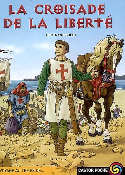 La croisade de la liberté / Bertrand Solet | Solet, Bertrand - pseud.. Auteur