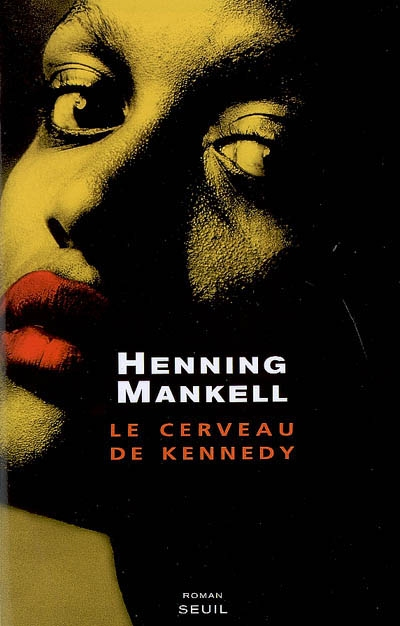 Le cerveau de Kennedy : roman / Henning Mankell | Mankell, Henning (1948-2015). Auteur