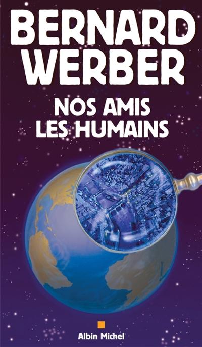 Nos amis les humains | Werber, Bernard (1961-....). Auteur