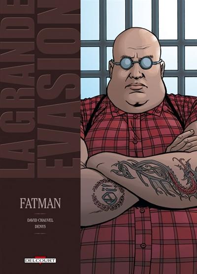 La grande évasion. Vol. 4. Fatman
