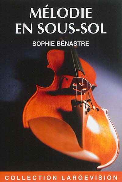 Mélodie en sous-sol / Sophie Bénastre | Bénastre, Sophie (1968-....). Auteur