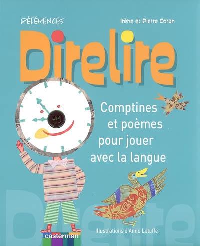 Direlire : comptines et poèmes pour jouer avec la langue | Coran, Irène (19..-....). Auteur