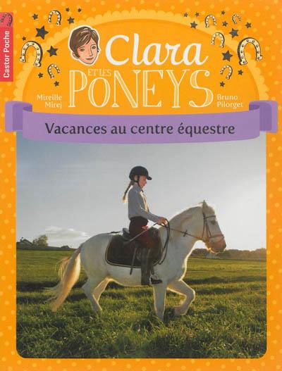 Clara et les poneys. Vol. 10. Vacances au centre équestre