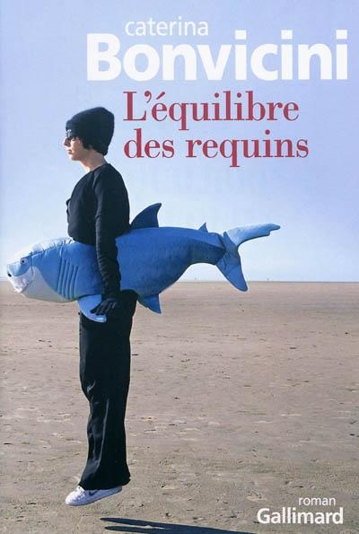 L'équilibre des requins : roman | Bonvicini, Caterina (1974-....). Auteur