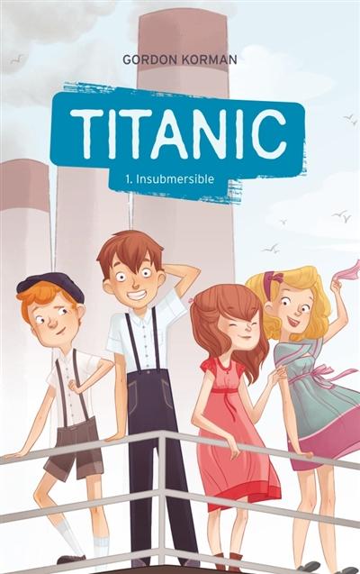 Titanic. 1, Insubmersible | Korman, Gordon (1963-....). Auteur