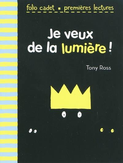 Je veux de la lumière !   Ross, Tony (1938-....). Auteur