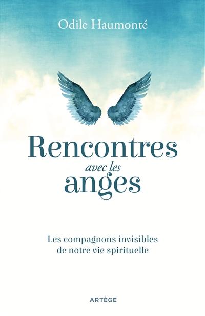 Rencontres avec les anges : les compagnons invisibles de notre vie spirituelle