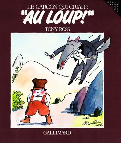 """Garçon qui criait """"Au loup !"""" (Le)   Ross, Tony (1938-....). Illustrateur"""