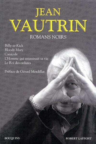 Romans noirs / Jean Vautrin | Vautrin, Jean (1933-....). Auteur