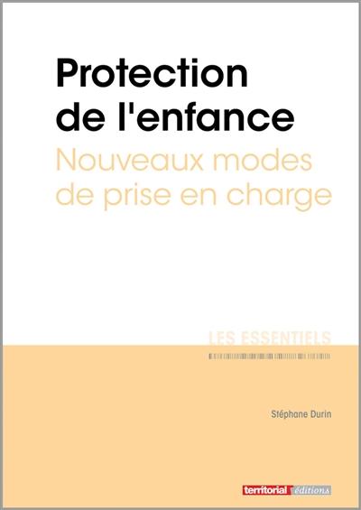 Protection de l'enfance : nouveaux modes de prise en charge / Stéphane Durin,...  