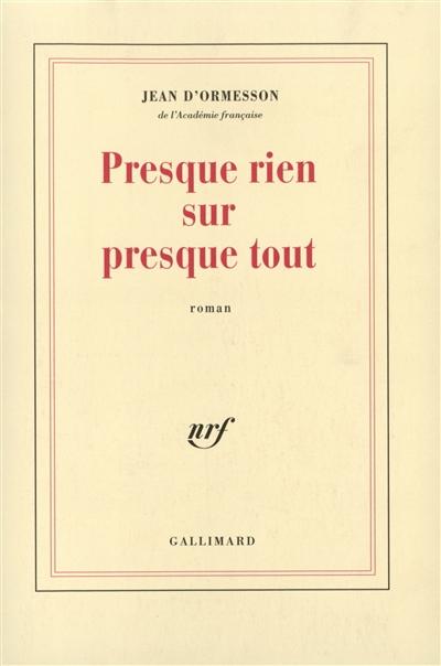 Presque rien sur presque tout | Ormesson, Jean d' (1925-....). Auteur