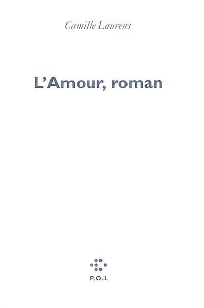 L' amour, roman / Camille Laurens | Laurens, Camille. Auteur