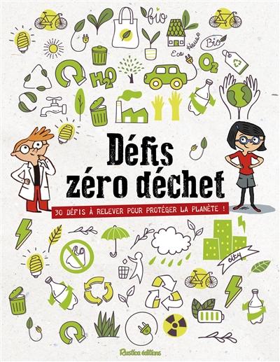 Défis zéro déchet : 32 défis à relever pour protéger la planète ! | Balzeau, Karine