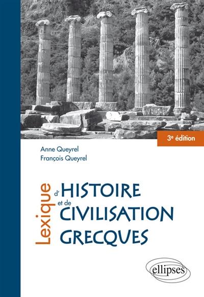 Lexique d'histoire et de civilisation grecques / Anne Queyrel, François Queyrel | Queyrel, Anne. Auteur