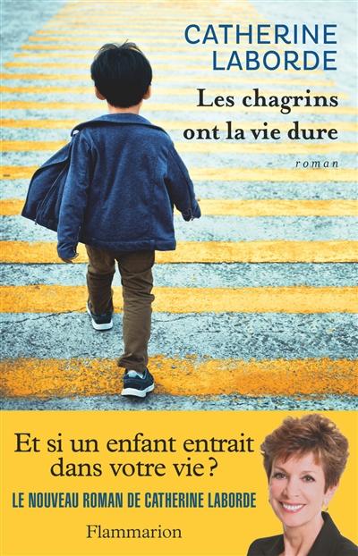 Les chagrins ont la vie dure : roman / Catherine Laborde | Laborde, Catherine (1951-....). Auteur