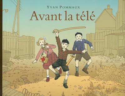 Avant la télé | Pommaux, Yvan (1946-....). Auteur