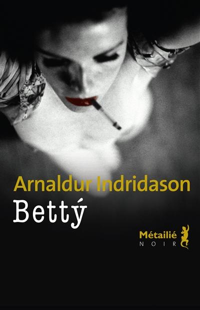Betty / Arnaldur Indridason | Arnaldur Indridason (1961-....). Auteur