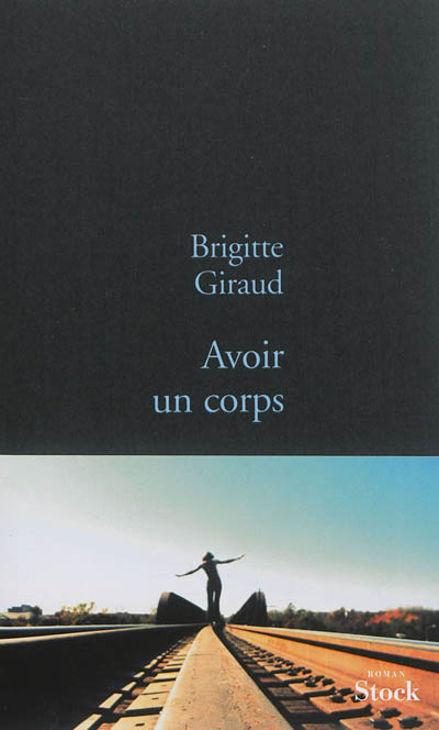 Avoir un corps / Brigitte Giraud | Giraud, Brigitte. Auteur