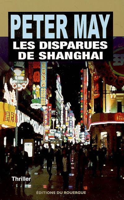 Les disparues de Shanghaï : roman | Peter May (1951-....) - romancier. Auteur
