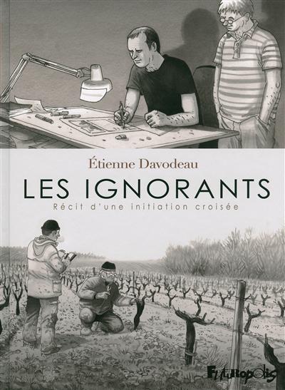 Les ignorants : récit d'une initiation croisée / Etienne Davodeau | Davodeau, Etienne (1965-....). Auteur. Illustrateur