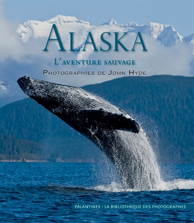 Alaska : l'aventure sauvage / photographies de John Hyde  