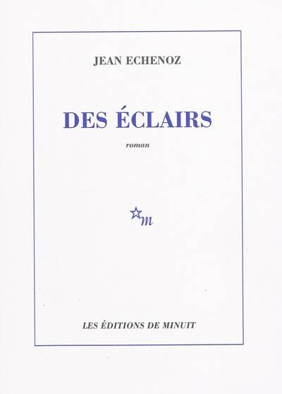 Des Eclairs / Jean Echenoz | Echenoz, Jean. Auteur