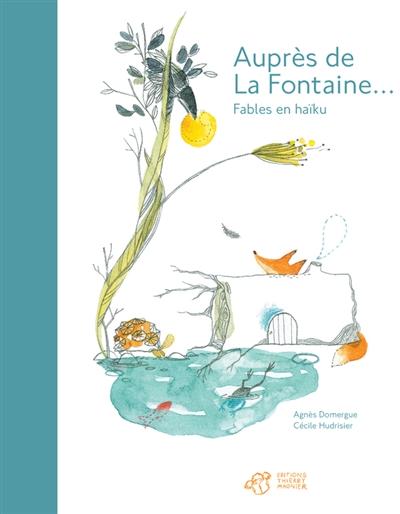 Auprès de La Fontaine : fables en haïkus | Domergue, Agnès. Auteur