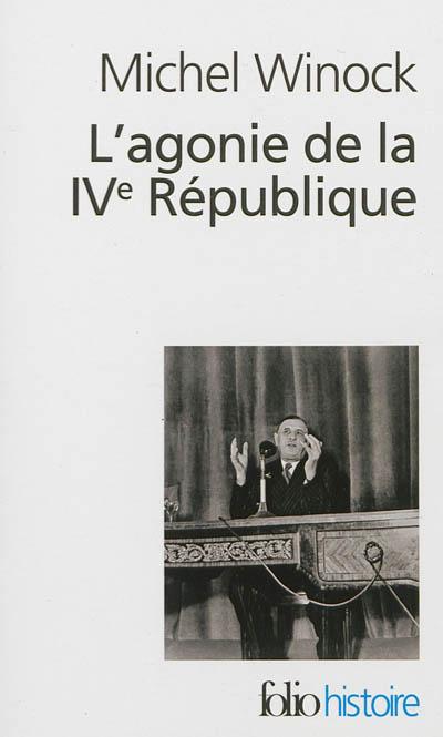 L' agonie de la IVe République : 13 mai 1958 / Michel Winock   Winock, Michel (1937-....). Auteur