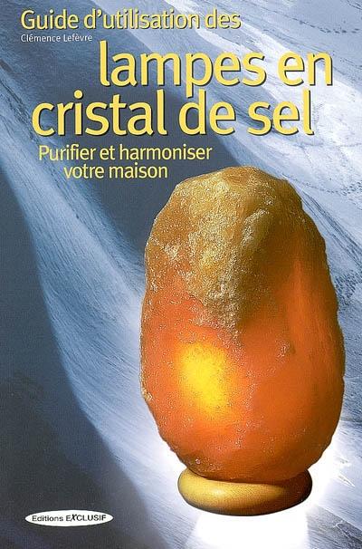 Guide d'utilisation des lampes en cristal de sel : purifier et harmoniser votre maison
