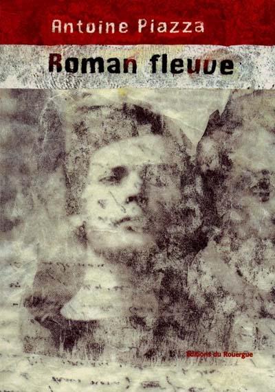 Roman fleuve / Antoine Piazza | Piazza, Antoine (1957-....). Auteur