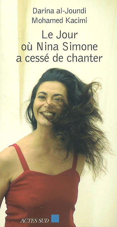 Le jour où Nina Simone a cessé de chanter / Darina Al-Joundi | Joundi, Darina al- (1968-....). Auteur