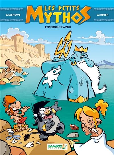Les petits Mythos. Vol. 4. Poséidon d'avril