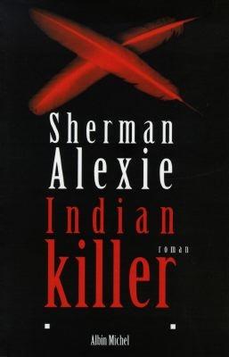Indian killer : roman / Sherman Alexie   Alexie, Sherman (1966-....). Auteur