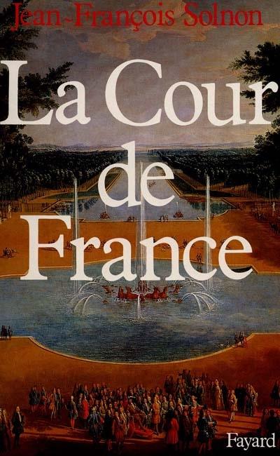 La Cour de France / Jean-François Solnon | Solnon, Jean-François