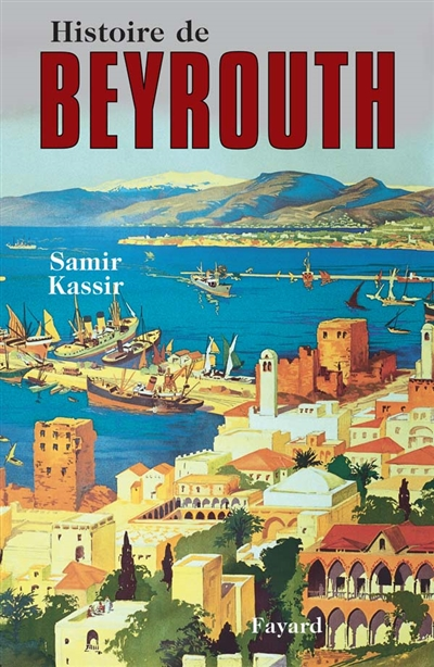 Histoire de Beyrouth | Kassir, Samir (1960-2005). Auteur
