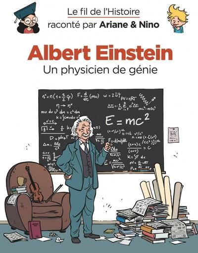 Le fil de l'histoire raconté par Ariane & Nino. Vol. 1. Albert Einstein : un physicien de génie