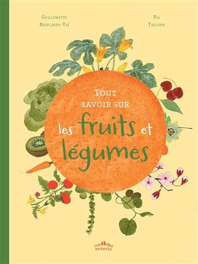 Tout savoir sur les fruits et légumes | Resplandy-Taï, Guillemette. Auteur