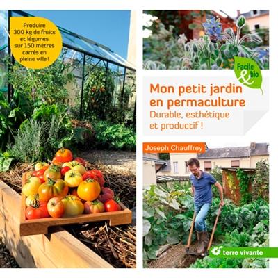 Mon petit jardin en permaculture : durable, esthétique et productif ! | Joseph Chauffrey, Auteur