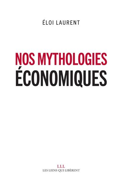 Nos mythologies économiques   Laurent, Eloi. Auteur