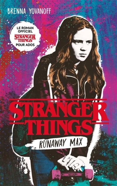 Stranger things : runaway Max | Yovanoff, Brenna. Auteur